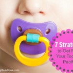 7 strategies to get rid of your toddler's pacifier