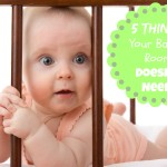 5 Things Your Baby's Room DOESN'T Need!