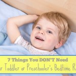 7 Things You DON'T Need in Your Toddler or Preschooler's Bedtime Routine