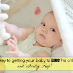 The key to getting your baby to like his crib…and actually sleep!