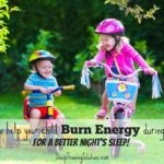 18 Ways to Help Your Child Burn Energy During the Day for a Better Night's Sleep!
