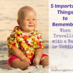 5 Important Things to Remember When Traveling With a Baby or Toddler
